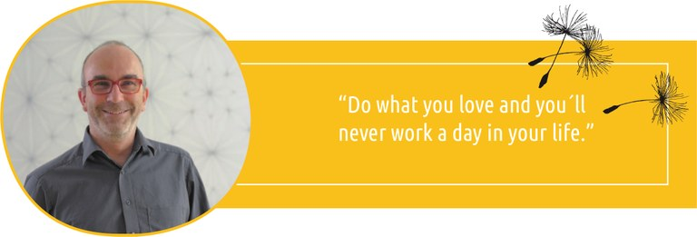 """Do what you love and you'll never work a day in your life."""
